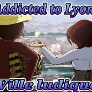 Addicted to Lyon, Ville ludique !