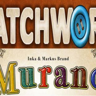 Lookout Games : «Patchwork» de Uwe Rosenberg & «Murano» de Inka et Markus Brandt