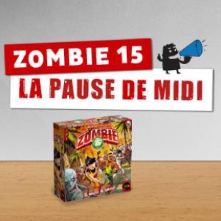La pause de midi #5 – Zombie 15