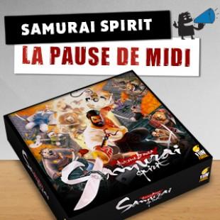 La pause de midi #9 – Samurai Spirit