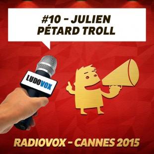 RadioVox Cannes 2015 #10 – Julien – Pétard Troll – Par Umberling