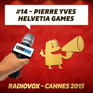 RadioVox Cannes 2015 #14 – Pierre Yves – Helvetia Games – Par Umberling