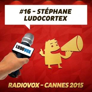 RadioVox Cannes 2015 #16 – Stéphane – Ludocortex – Par Umberling