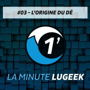 [La Minute LuGeek #3] L'origine du Dé