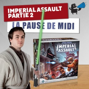 La pause de midi #16 – Imperial Assault – ZeratoR strikes back
