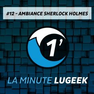 [LA MINUTE LUGEEK #12] AMBIANCE SHERLOCK HOLMES DETECTIVE CONSEIL