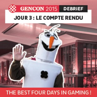 GenCon 2015 – Jour 3 – Le debrief