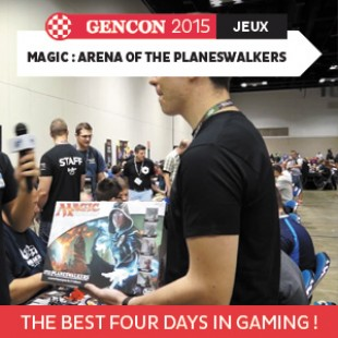 GenCon 2015 – Magic : Arena of the Planeswalkers – Wizards of the coast – VOSTFR