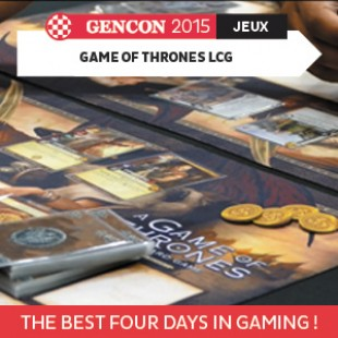 GenCon 2015 – Game of Thrones LCG – Fantasy Flight Games – VOSTFR
