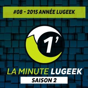 [LA MINUTE LUGEEK S2#08] 2015 ANNEE LUGEEK