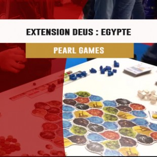 Cannes 2016 – jeu Extension Deus : Egypte – Pearl Games – VF