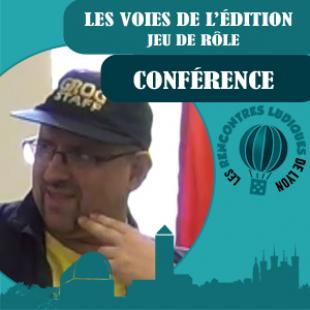 Rencontres Ludiques 2016 – Conférence : Les voies de l'édition dans le Jeu de rôle – VF