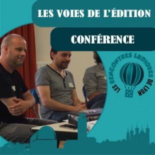 Rencontres Ludiques 2016 – Conférence Les voies de l'édition – VF