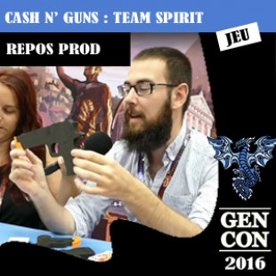 GenCon 2016 – Jeu Cash N' Guns : Team spirit – Repos Production – VF