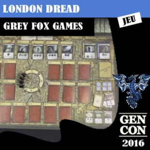 GenCon 2016 – Jeu London Dread – Grey Fox Games – VOSTFR