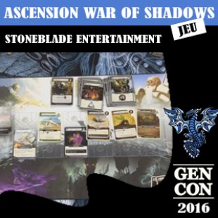 GENCON 2016 – Ascension War of shadows – Stoneblade Entertainment – VOSTFR