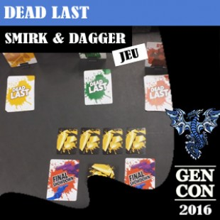 GENCON 2016 – Dead Last – Smirk & dagger – VOSTFR