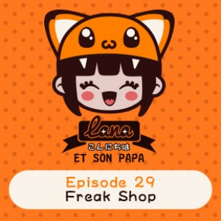 Lana et son papa 29 – Freak Shop