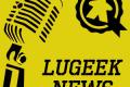 [LUGEEK NEWS #63] CETTE SEMAINE EN 5 MINUTES (15/01/2018)