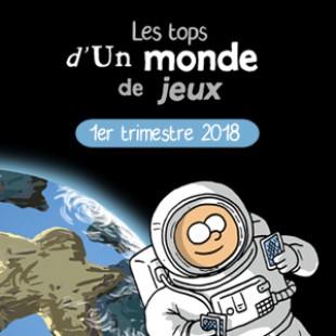LES TOPS D'UN MONDE DE JEU – 1ER TRIMESTRE 2018