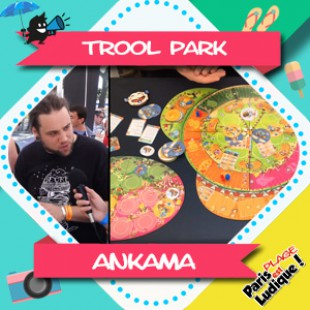 Paris Est Ludique 2018 – Trool Park – Ankama Boardgames