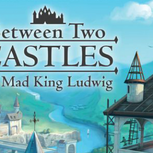 Between Two Castles of Mad King Ludwig [Essen18]