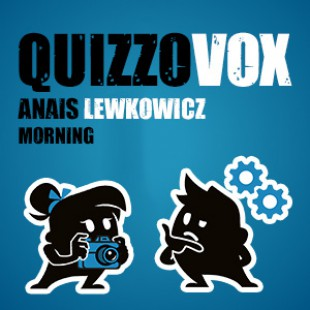 QuizzoVox –  Anais Lewkowicz – Morning